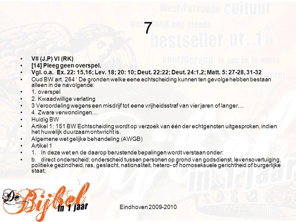 7 VII (J,P) VI (RK) [14] Pleeg geen overspel.